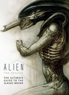 Alien - The Archive : The Ultimate Guide to the Classic Movies