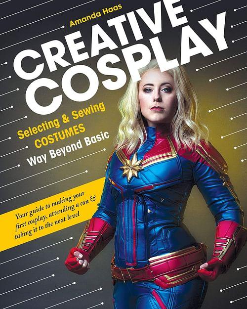 Creative Cosplay: Selecting & Sewing Costumes Way Beyond Basic - Amanda Haas