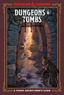 Dungeons and Tombs : A Young Adventurer's Guide