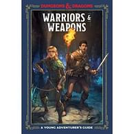 Warriors & Weapons - A Young Adventurer's Guid