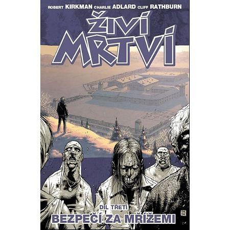 Živí mrtví 3: Bezpečí za mřížemi - Robert Kirkman
